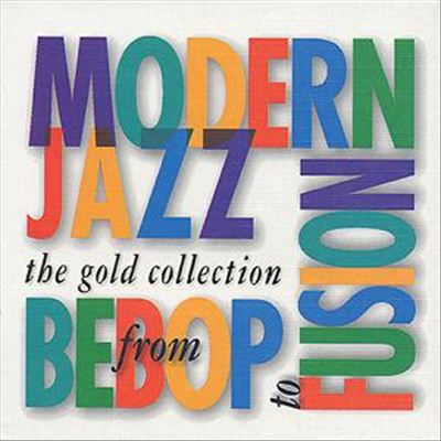 Modern Jazz from Bebop to Fusion: Gold Collection