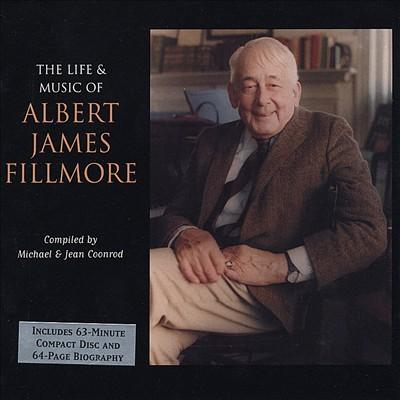 The Life & Music of Albert James Fillmore