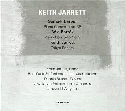Barber: Piano Concerto; Bartók: Piano Concerto No. 3; Keith Jarrett: Tokyo Encore