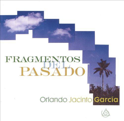 Orlando Jacinto García: Fragmentos del Pasado