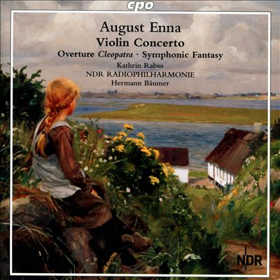 August Enna: Violin Concerto; Overture to Cleopatra; Symphonic Fantasy