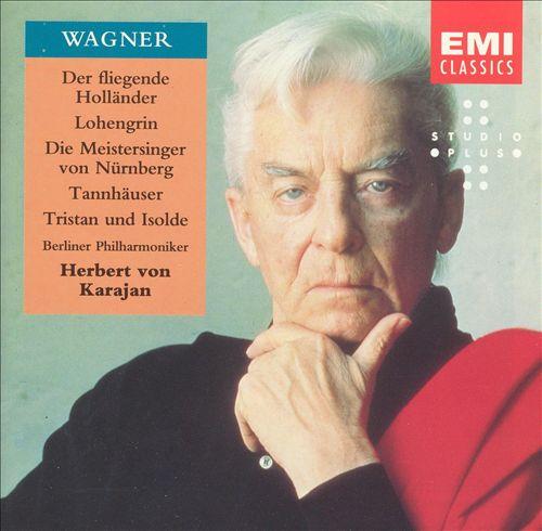 Wagner: Der fliegende Holländer; Lohengrin; Die Meistersinger von Nürnberg; Tannhäuser; Tristan und Isolde