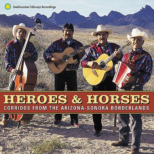 Heroes & Horses: Corridos from the Arizona-Sonora Borderlands