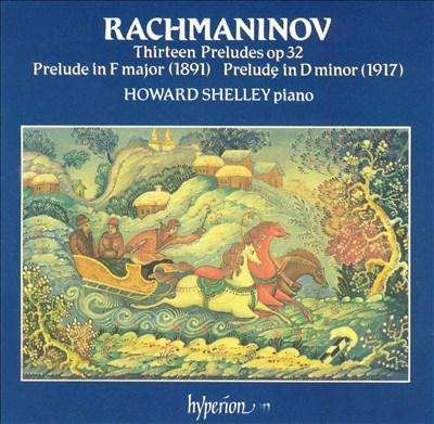Rachmaninov: Thirteen Preludes, Op. 32; Prelude in F major; Prelude in D minor