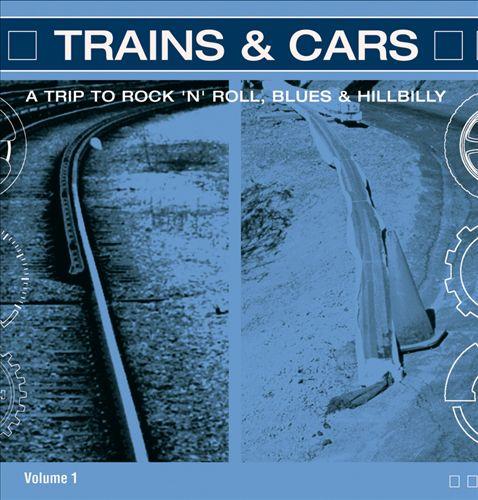 Trains & Cars: A Trip to Rock 'N' Roll, Vol. 1
