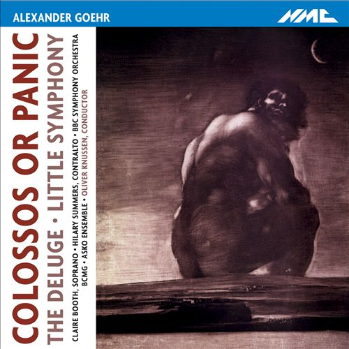Alexander Goehr: Colossos or Panic; The Deluge; Little Symphony