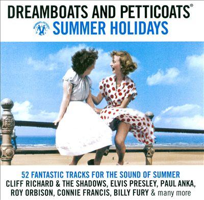 Dreamboats and Petticoats: Summer Holidays