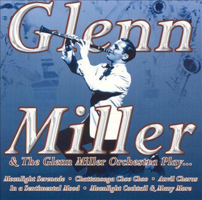 Glenn Miller & The Glenn Miller Orchestra Play