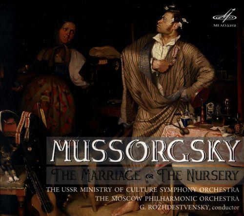 Mussorgsky: The Marriage; The Nursery