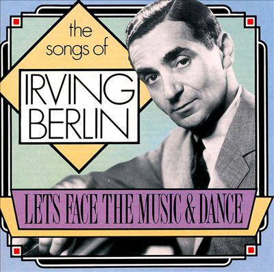 The Songs of Irving Berlin: Let's Face the Music and Dance