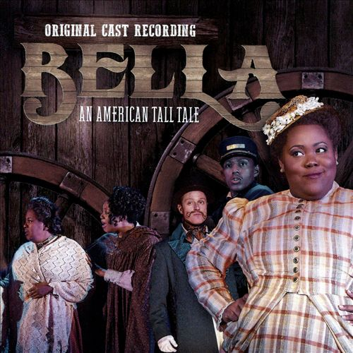 Bella: An American Tall Tale [Original Cast Recording]