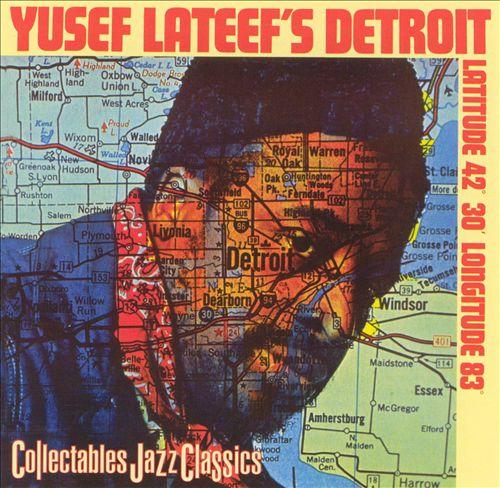 Yusef Lateef's Detroit: Latitude 42º 30' Longitude 83º