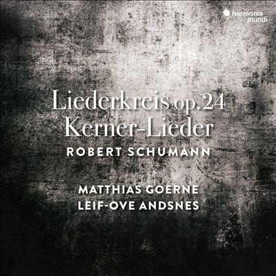 Robert Schumann: Liederkreis Op. 24; Kerner-Lieder
