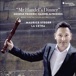Mr Handel's Dinner: Music for the Opera Intermissions