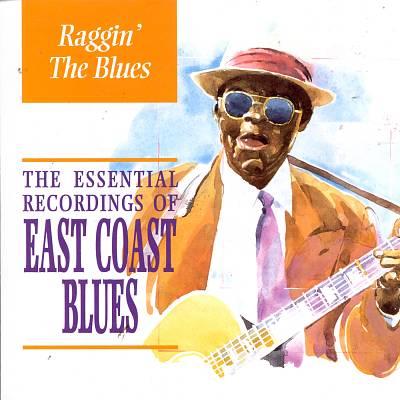 Raggin' the Blues: Essential East Coast Blues
