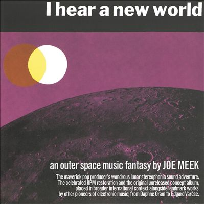 I Hear A New World – The Pioneers of Electronic Music, An Outer Space Music Fantasy By Joe Meek