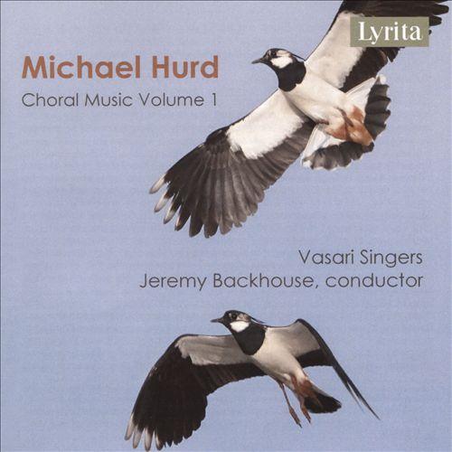 Michael Hurd: Choral Music, Vol. 1