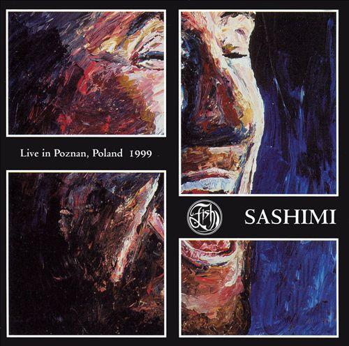 Sashimi: Live in Poznan, Poland 1999
