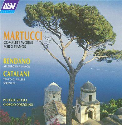 Martucci: Complete Works for 2 Pianos; Rendano: Allegro; Catalani: Tempo di Walzer; Serenata