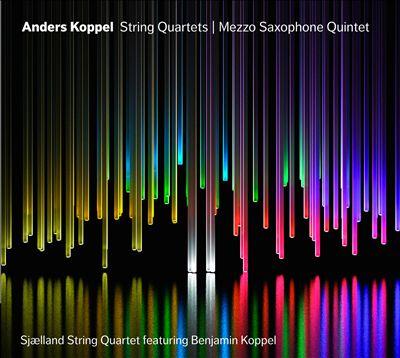 Anders Koppel: String Quartets; Mezzo-Saxophone Quintet