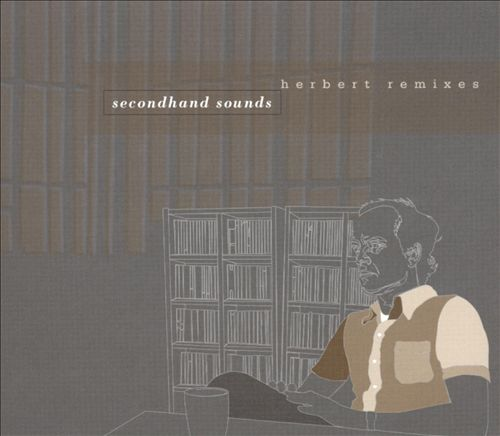 Secondhand Sounds, Vols.1-2: Remixed by Herbert
