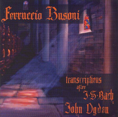 Ferruccio Busoni: Transcriptions after J.S. Bach