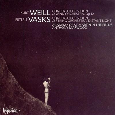 Weil: Concerto for Violin & Wind Orchestra; Vasks: Concerto for Violin & String Orchestra 'Distant Light'