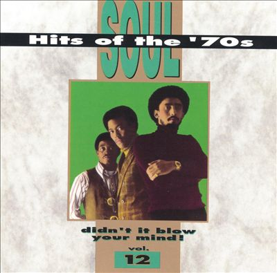 Soul Hits of the 70s: Didn't It Blow Your Mind!, Vol. 12