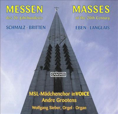 Messen des 20. Jahrhunderts: Schmalz, Britten, Eben, Langlais