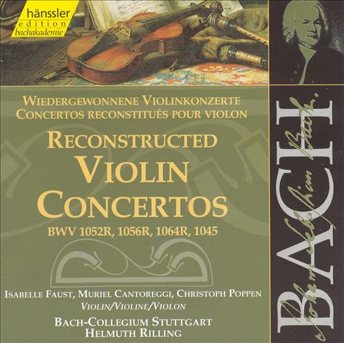Bach: Reconstructed Violin Concertos BWV 1052R, 1056R, 1064R, 1045