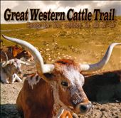 Great Western Cattle Trail: Songs For the Cowboy In All of Us