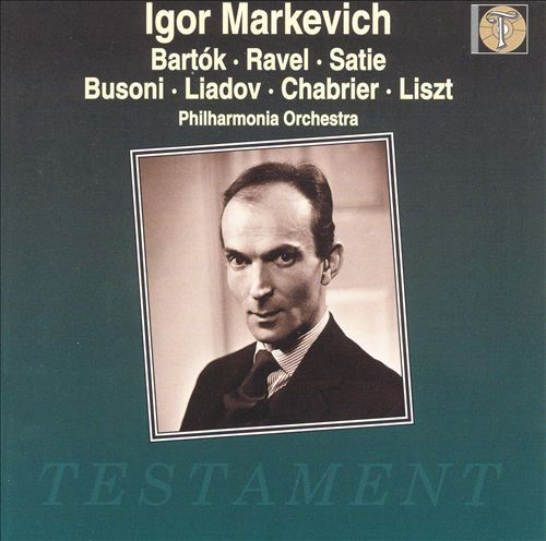 Igor Markevich: Bartók/Ravel/Satie/Busoni/Liadov/Chabrier/Liszt