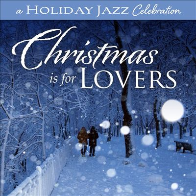 A Holiday Jazz Celebration: Christmas Is for Lovers
