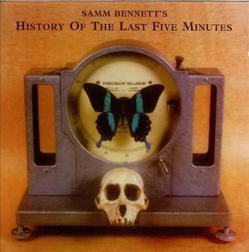 Samm Bennett's History of the Last Five Minutes