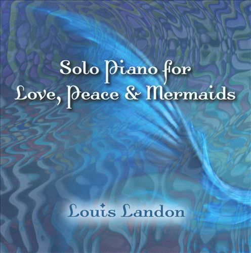 Solo Piano For Love, Peace & Mermaids