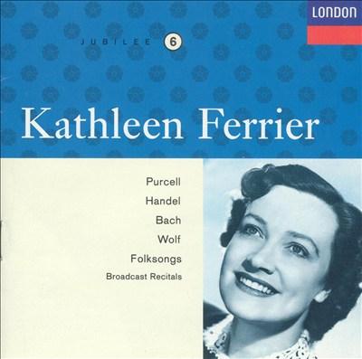 Kathleen Ferrier sings Purcell, Handel, Bach, Wolf, Folksongs (Broadcast Recitals)