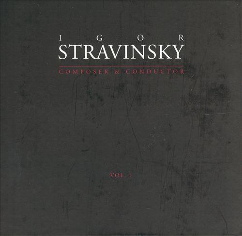 Igor Stravinsky: Composer & Conductor, Vol. 1