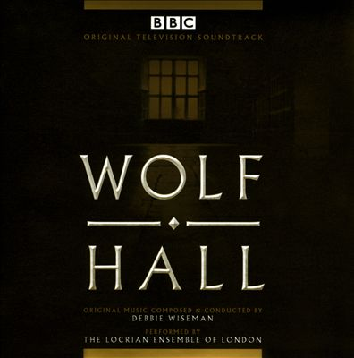 Wolf Hall [Original Television Soundtrack]