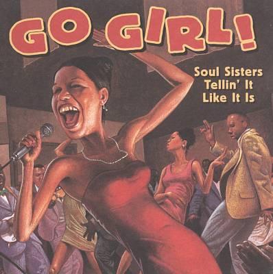 Go Girl!: Soul Sisters Tellin' It Like It Is