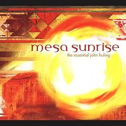 Mesa Sunrise: The Essential John Huling