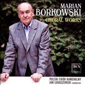 Marian Borkowski: Choral Works