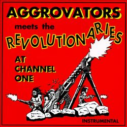 Aggrovators Meets the Revolutionaries at Channel One