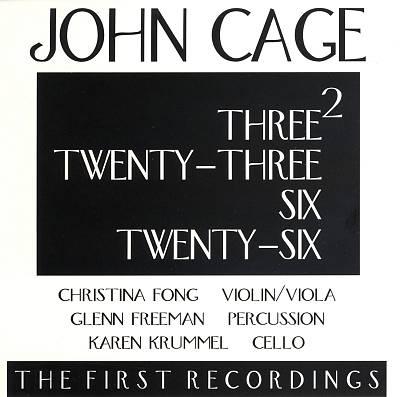 John Cage: Three2; Twenty-Three; Six; Twenty-Six