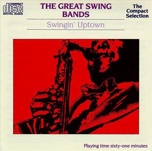 The Great Swing Bands: Swingin' Uptown