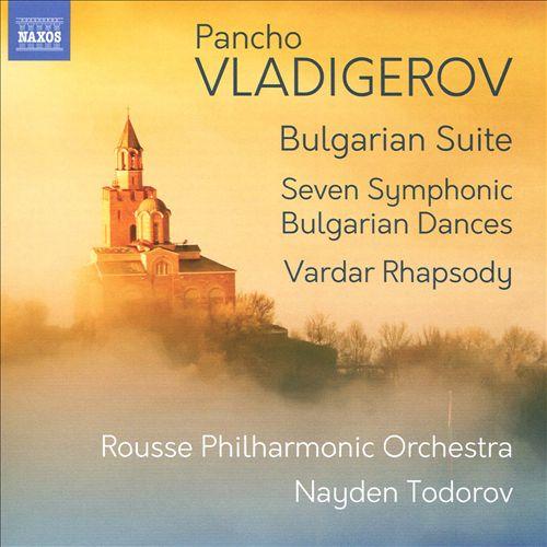 Vladigerov: Bulgarian Suite; Seven Symphonic Bulgarian Dances; Vardar Rhapsody