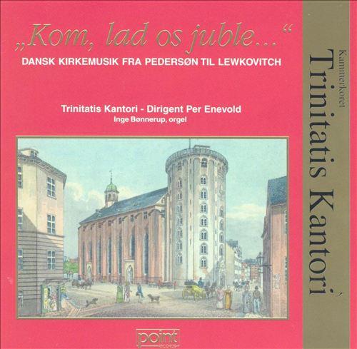 Kom, lad os juble: Dansk kirkemusik fra Pederson til Lewkovitch