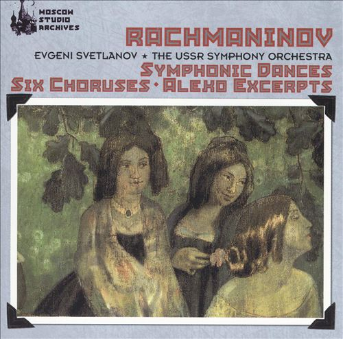 Rachmaninov: Symphonic Dances; Six Choruses
