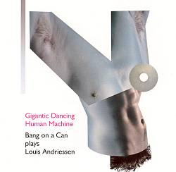 Gigantic Dancing Human Machine: Bang on a Can Plays Louis Andriessen