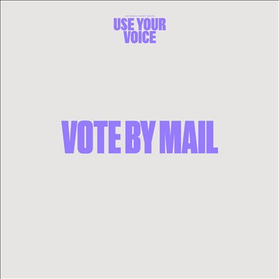 Use Your Voice: Vote by Mail