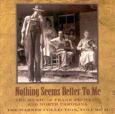 Warner Collection, Vol. 2: Nothing Seems Better to Me - The Music of Frank Proffitt...